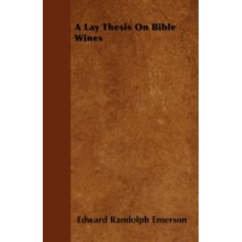 A Lay Thesis On Bible Wines by Emerson & Edward Randolph