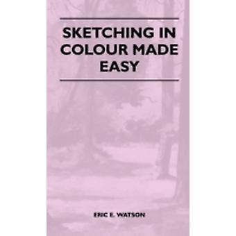 Sketching In Colour Made Easy by Watson & Eric E.