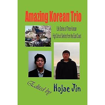 Amazing Korean Trio Life Stories of Three Korean High School Seniors from the East Coast Hardcover by Jin & Hojae