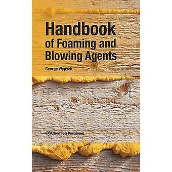 Handbook of Foaming and Blowing Agents by Wypych & George