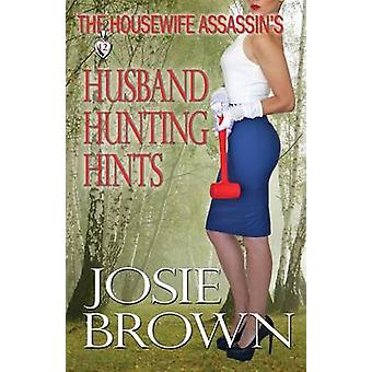 The Housewife Assassins Husband Hunting Hints by Brown & Josie