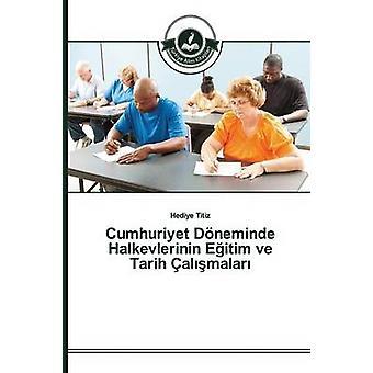 Cumhuriyet Dneminde Halkevlerinin Eitim ve Tarih almalar by Titiz Hediye