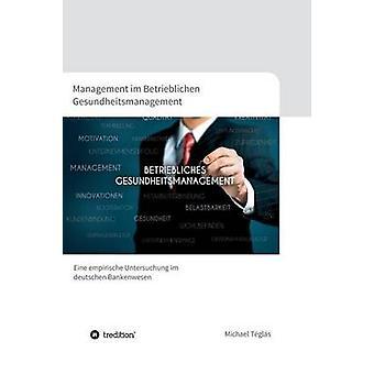 Management im Betrieblichen Gesundheitsmanagement by Tgls & Michael