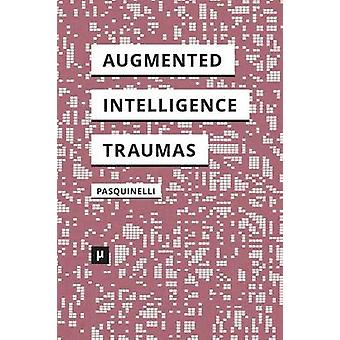 Alleys of Your Mind Augmented Intelligence and Its Traumas by Pasquinelli & Matteo