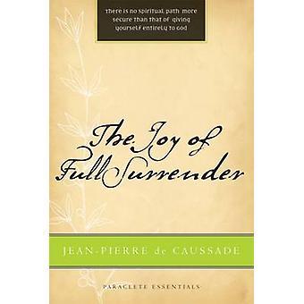 Joy of Full Surrender Revised by de Caussade & Jean Pierre