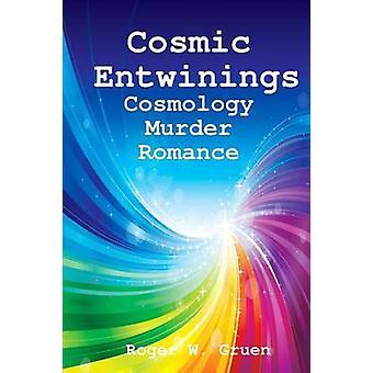 Cosmic Entwinings by Gruen & Roger W.