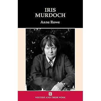 Iris Murdoch by Anne Rowe - 9780746312162 Book