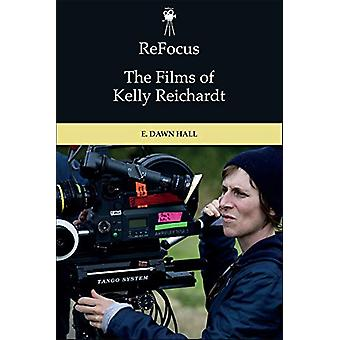 Refocus - the Films of Kelly Reichardt by E. Dawn Hall - 9781474411127