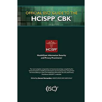 Official (ISC)2 Guide to the HCISPP CBK by Steven Hernandez - 9781482