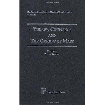Yukawa Couplings and the Origins of Mass by Pierre Ramond - 978157146