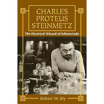 Charles Proteus Steinmetz - The Electrical Wizard of Schenectady by  -