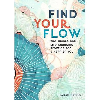 Find Your Flow - The Simple and Life-Changing Practice for a Happier Y
