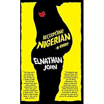 Becoming Nigerian - A Guide by Elnathan John - 9781911115960 Book