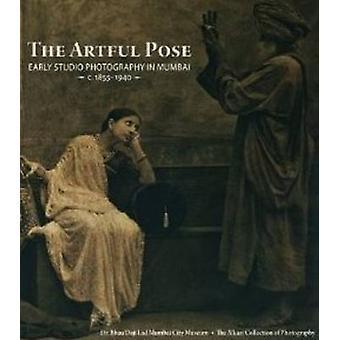 The Artful Pose 1855-1940 Early Studio Photography in Mumbai - 978818