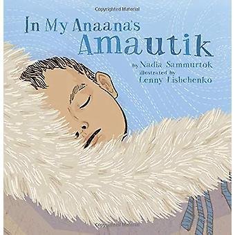 In My Anaana's Amautik by Nadia Sammurtok - 9781772272529 Book