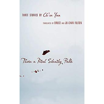 There a Petal Silently Falls - Three Stories by Ch'oe Yun by Ch'oe Yun