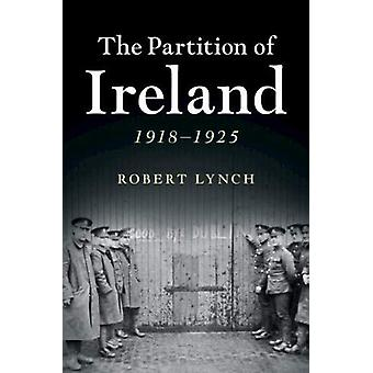 The Partition of Ireland - 1918-1925 by Robert Lynch - 9780521189583 B