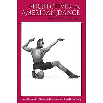 Perspectives on American Dance by Edited by Jennifer Atkins & Edited by Sally R Sommer & Edited by Tricia Henry Young