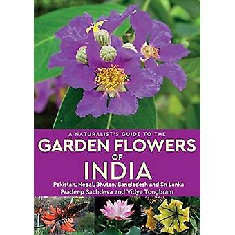A Naturalist's Guide to the Garden Flowers of India - Pakistan - Nepal