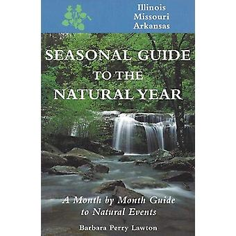 Seasonal Guide to the Natural year--Illinois - Missouri and Arkansas -
