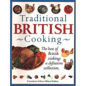 Traditional British Cooking  The best of British cooking a definitive collection by Hilaire Walden