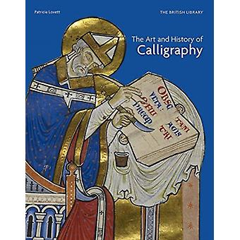 The Art and History of Calligraphy by Lovett & Patricia