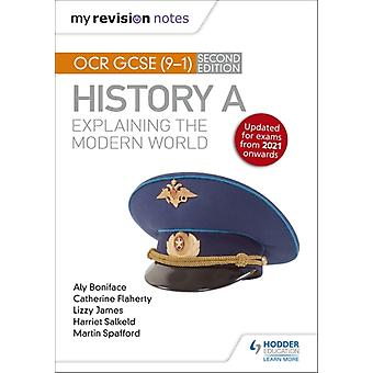 My Revision Notes OCR GCSE 91 History A Explaining the Modern World Second Edition by Boniface & AlyPriggs & CatherineJames & LizzySalkeld & HarrietSpafford & Martin