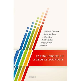 Taxing Profit in a Global Economy by Devereux & Michael P. Director of the Oxford University Centre for Business Taxation and Professor of Business Taxation & Director of the Oxford University Centre for Business Taxation and Professor of