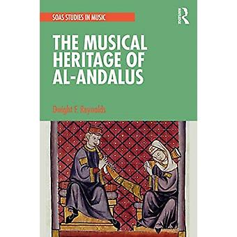The Musical Heritage of AlAndalus by Reynolds & Dwight