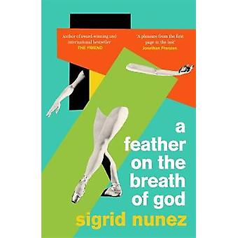 A Feather on the Breath of God from the National Book Awardwinning and bestselling author of THE FRIEND