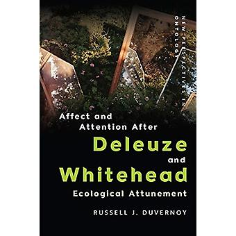 Affect and Attention After Deleuze and Whitehead by Russell J Duvernoy