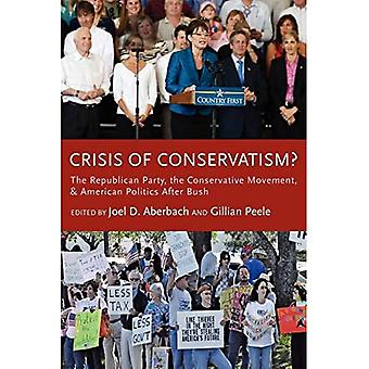 Crisis of Conservatism?: The Republican Party, the Conservative Movement and American Politics after Bush