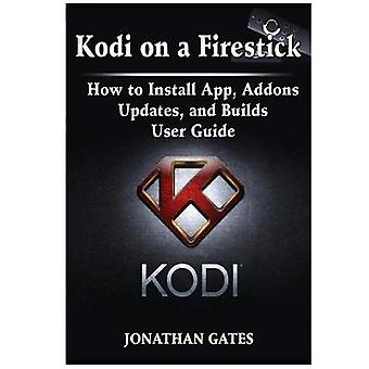 Kodi on a Firestick How to Install App - Addons - Updates - and Build