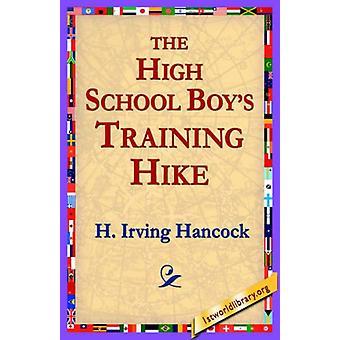 The High School Boy's Training Hike by H Irving Hancock - 97814218045