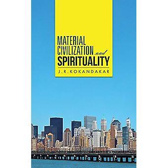 Material Civilization and Spirituality by J R Kokandakar - 9781482814
