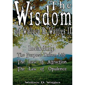 The Wisdom of Wallace D. Wattles II - Including - The Purpose Driven L