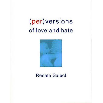 PerVersions of Love and Hate by Renata Salecl