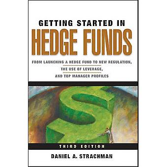 Getting Started in Hedge Funds - From Launching a Hedge Fund to New Re