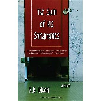 The Sum of His Syndromes - A Novel by K.B. Dixon - 9780897335867 Book