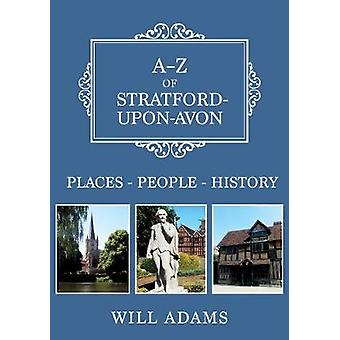 A-Z of Stratford-upon-Avon - Places-People-History by A-Z of Stratford
