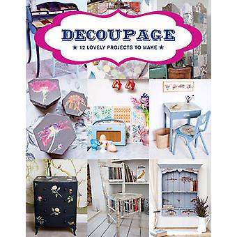 Decoupage - 17 Projects for You and Your Home by GMC Editors - 9781784