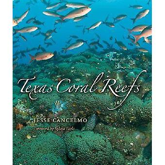 Texas Coral Reefs by Jesse Cancelmo - Sylvia A. Earle - 9781585446339