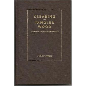 Clearing the Tangled Wood - Poetry as a Way of Seeing the World by Jam