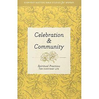 Celebration and Community: Spiritual Practices for Everyday Life (Everyday Matters Bible Studies for Women)