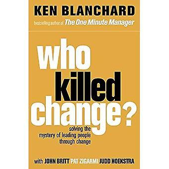 Hvem dræbte ændring?: løse mysteriet om førende folk gennem ændring