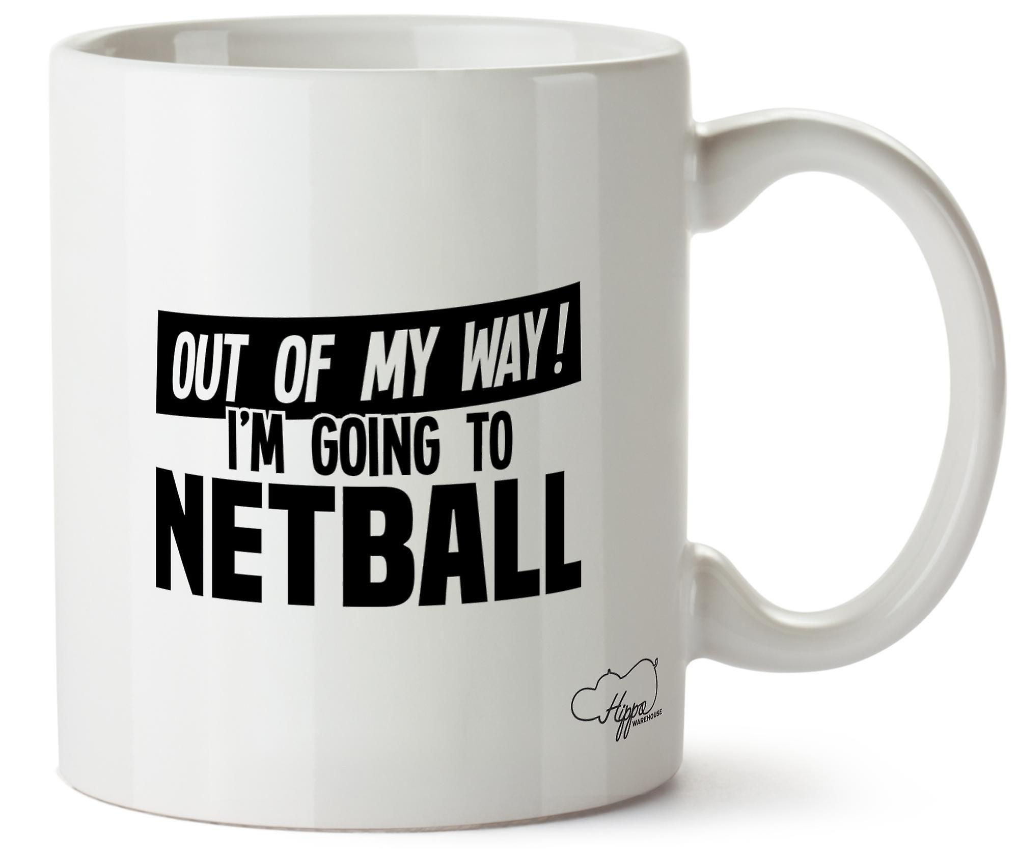 Hippowarehouse Out Of My Way I'm Going To Netball Printed Mug Cup Ceramic 10oz