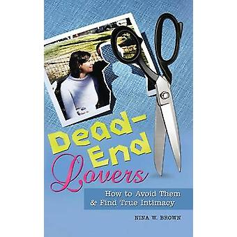 DeadEnd Lovers  How to Avoid Them and Find True Intimacy by Nina W Brown
