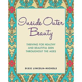 Inside Outer Beauty Thriving for Healthy and Beautiful Skin Throughout the Ages by LincolnNichols & Dixie