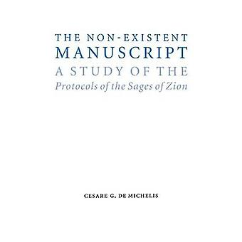 The NonExistent Manuscript A Study of the Protocols of the Sages of Zion by de Michelis & Cesare G.