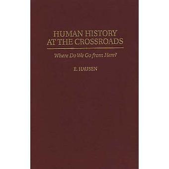 Histoire de l'humanité aux croisée des chemins où allons-nous partir d'ici de Hausen & E.